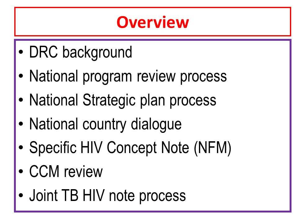 Overview DRC background National program review process National Strategic plan process National country dialogue Specific HIV Concept Note (NFM) CCM review Joint TB HIV note process