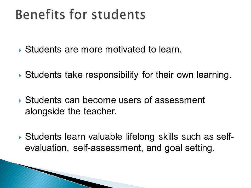  Students are more motivated to learn.  Students take responsibility for their own learning.