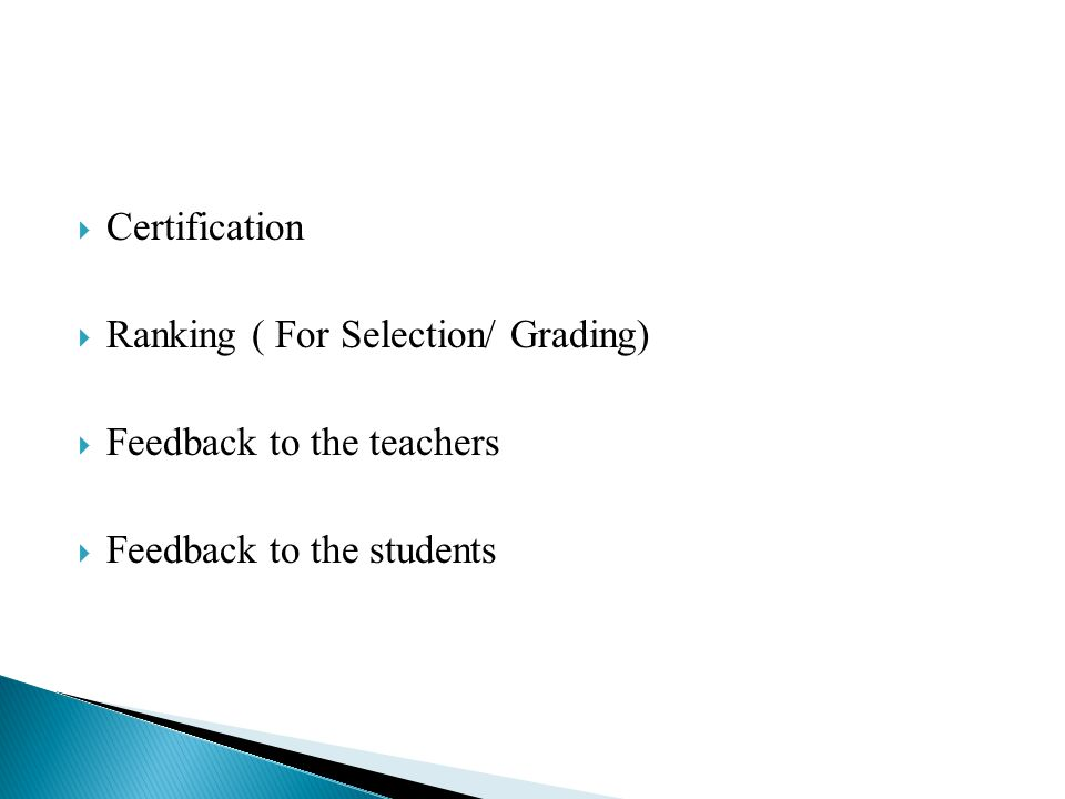  Certification  Ranking ( For Selection/ Grading)  Feedback to the teachers  Feedback to the students