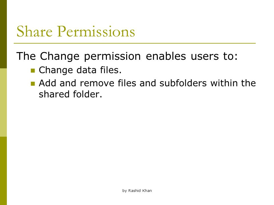 by Rashid Khan Share Permissions The Change permission enables users to: Change data files.