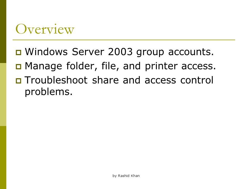 by Rashid Khan Overview  Windows Server 2003 group accounts.