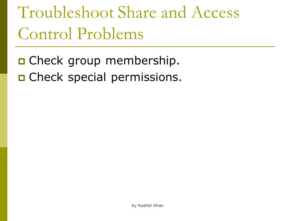 by Rashid Khan Troubleshoot Share and Access Control Problems  Check group membership.