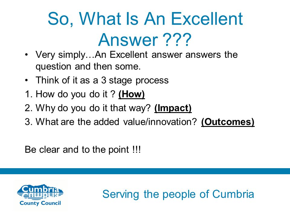 Serving the people of Cumbria Do not use fonts other than Arial for your presentations So, What Is An Excellent Answer .