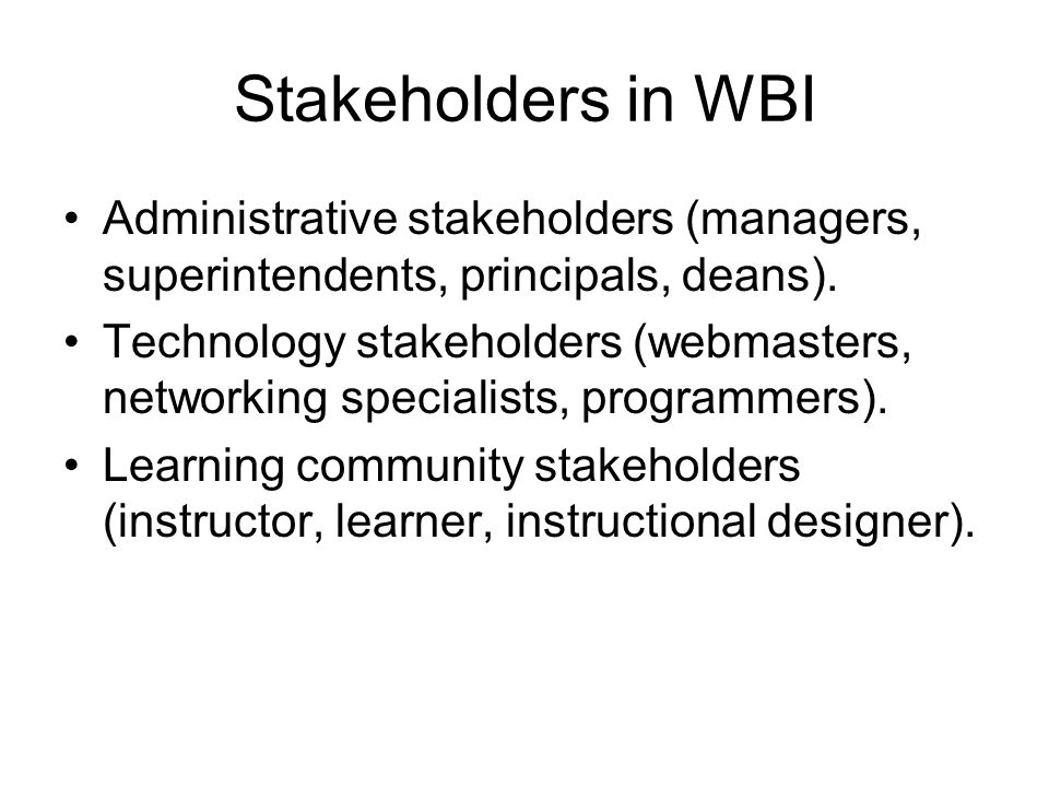 Stakeholders in WBI Administrative stakeholders (managers, superintendents, principals, deans).