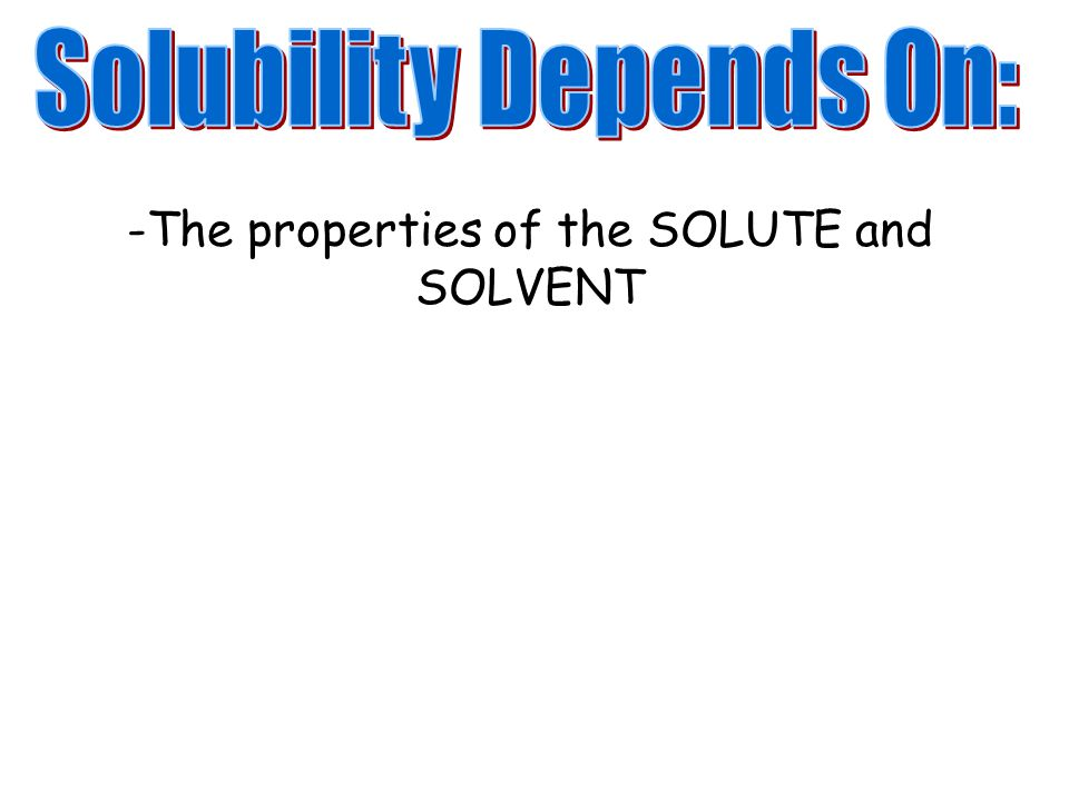 -The properties of the SOLUTE and SOLVENT