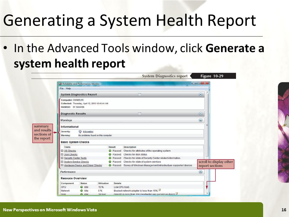 XP Generating a System Health Report In the Advanced Tools window, click Generate a system health report New Perspectives on Microsoft Windows Vista16