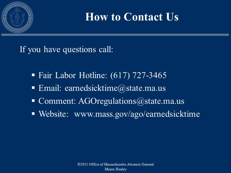 How to Contact Us If you have questions call:  Fair Labor Hotline: (617)     Comment:  Website:   ©2015 Office of Massachusetts Attorney General Maura Healey