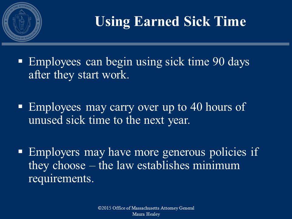 Using Earned Sick Time  Employees can begin using sick time 90 days after they start work.