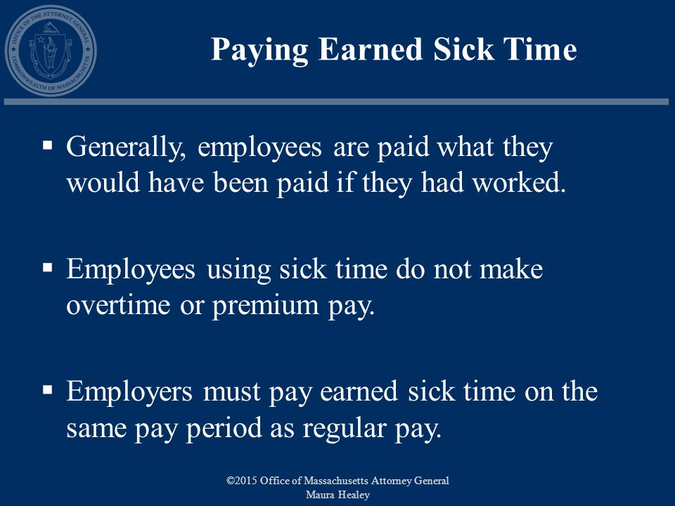 Paying Earned Sick Time  Generally, employees are paid what they would have been paid if they had worked.