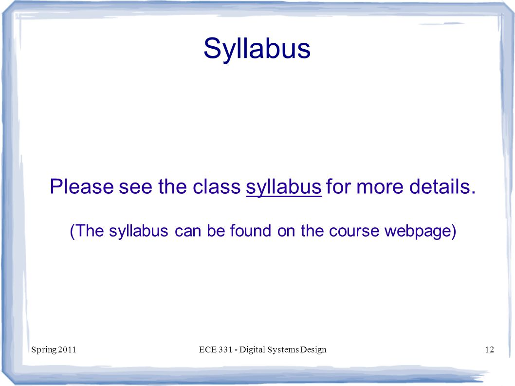 Spring 2011ECE Digital Systems Design12 Syllabus Please see the class syllabus for more details.