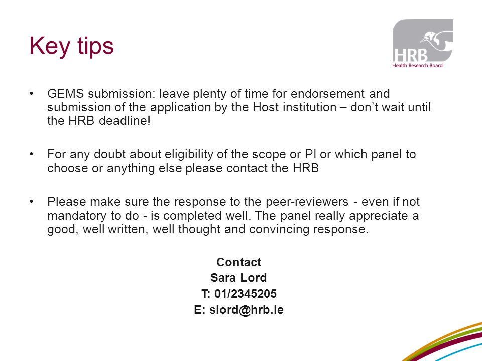 Key tips GEMS submission: leave plenty of time for endorsement and submission of the application by the Host institution – don't wait until the HRB deadline.