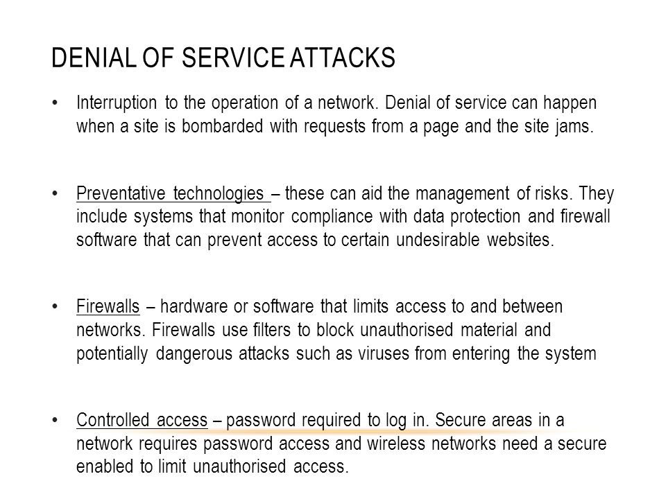 DENIAL OF SERVICE ATTACKS Interruption to the operation of a network.