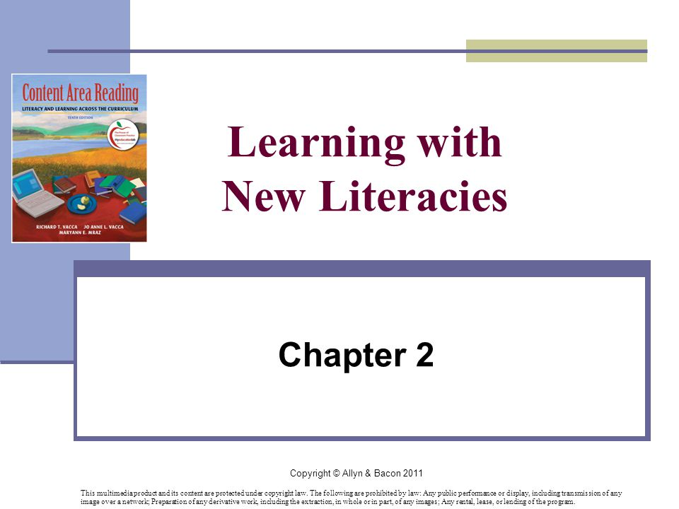 Copyright © Allyn & Bacon 2011 Learning with New Literacies Chapter 2 This multimedia product and its content are protected under copyright law.