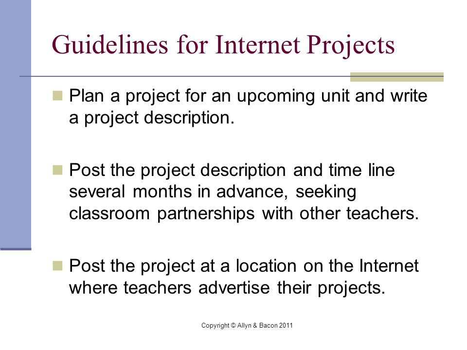 Copyright © Allyn & Bacon 2011 Guidelines for Internet Projects Plan a project for an upcoming unit and write a project description.