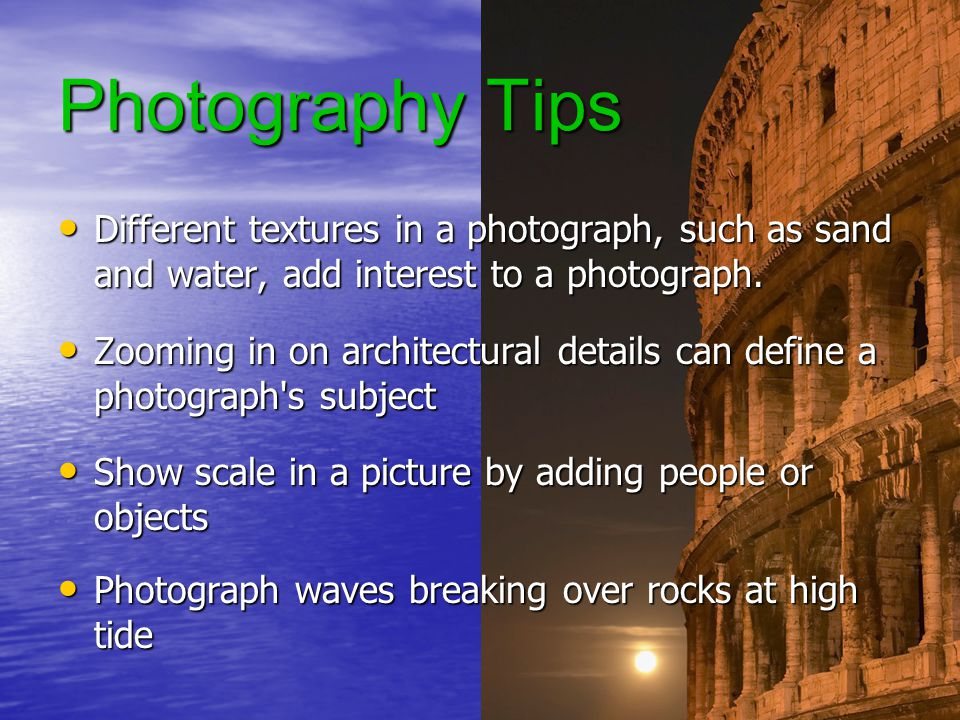 Photography Tips Different textures in a photograph, such as sand and water, add interest to a photograph.