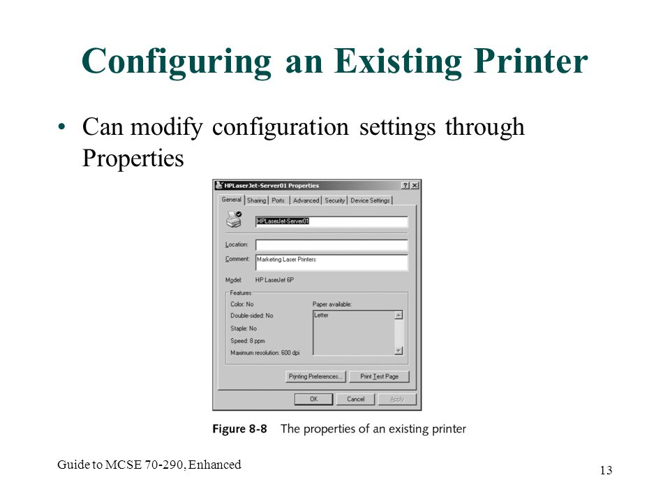 Guide to MCSE , Enhanced 13 Configuring an Existing Printer Can modify configuration settings through Properties
