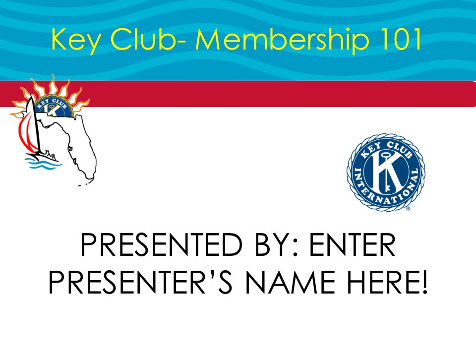 Key Club- Membership 101 PRESENTED BY: ENTER PRESENTER'S NAME HERE!