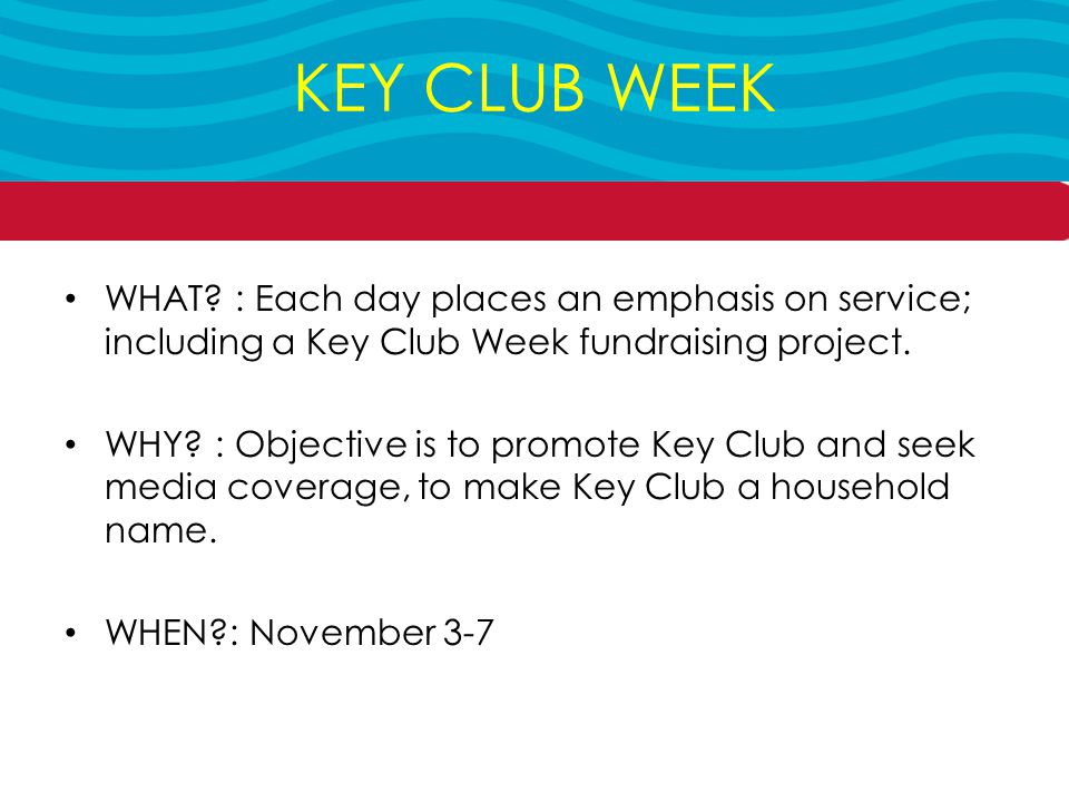 WHAT. : Each day places an emphasis on service; including a Key Club Week fundraising project.