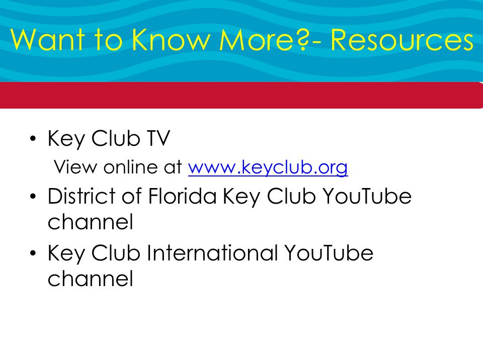 Key Club TV View online at   District of Florida Key Club YouTube channel Key Club International YouTube channel Want to Know More - Resources