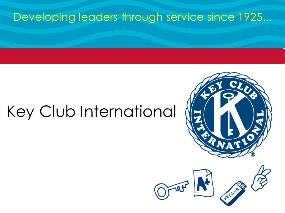 Key Club International Developing leaders through service since