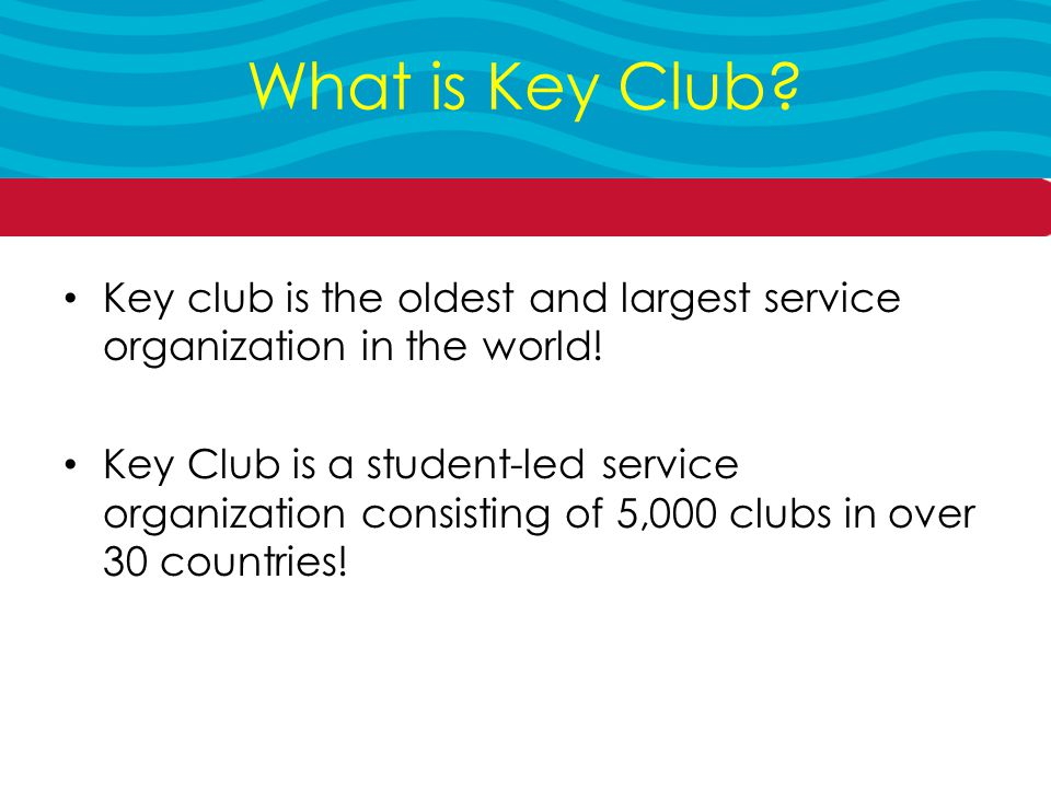 Key club is the oldest and largest service organization in the world.