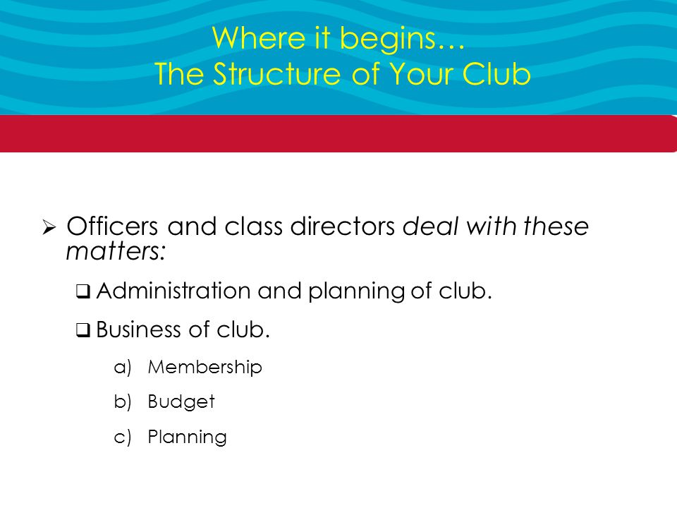  Officers and class directors deal with these matters:  Administration and planning of club.