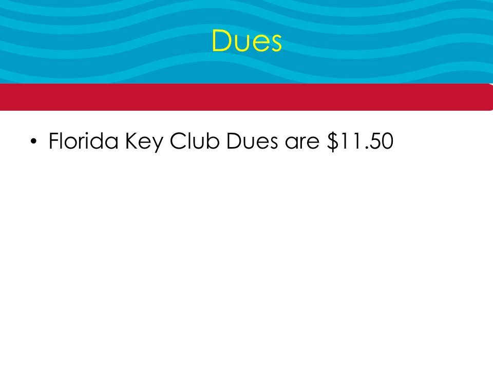 Florida Key Club Dues are $11.50 Dues