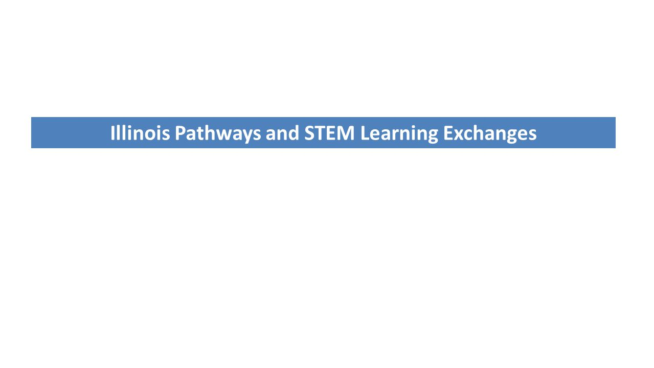 Illinois Pathways and STEM Learning Exchanges