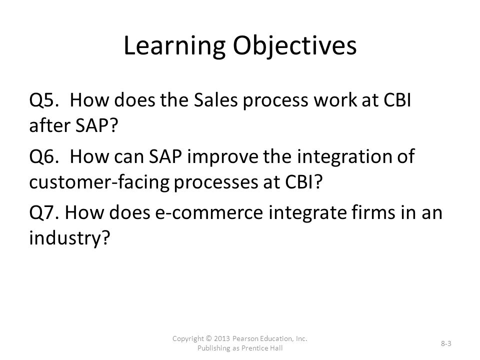 Learning Objectives Q5. How does the Sales process work at CBI after SAP.