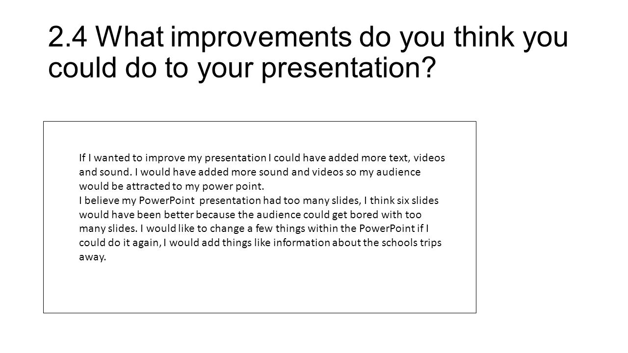 2.4What improvements do you think you could do to your presentation.
