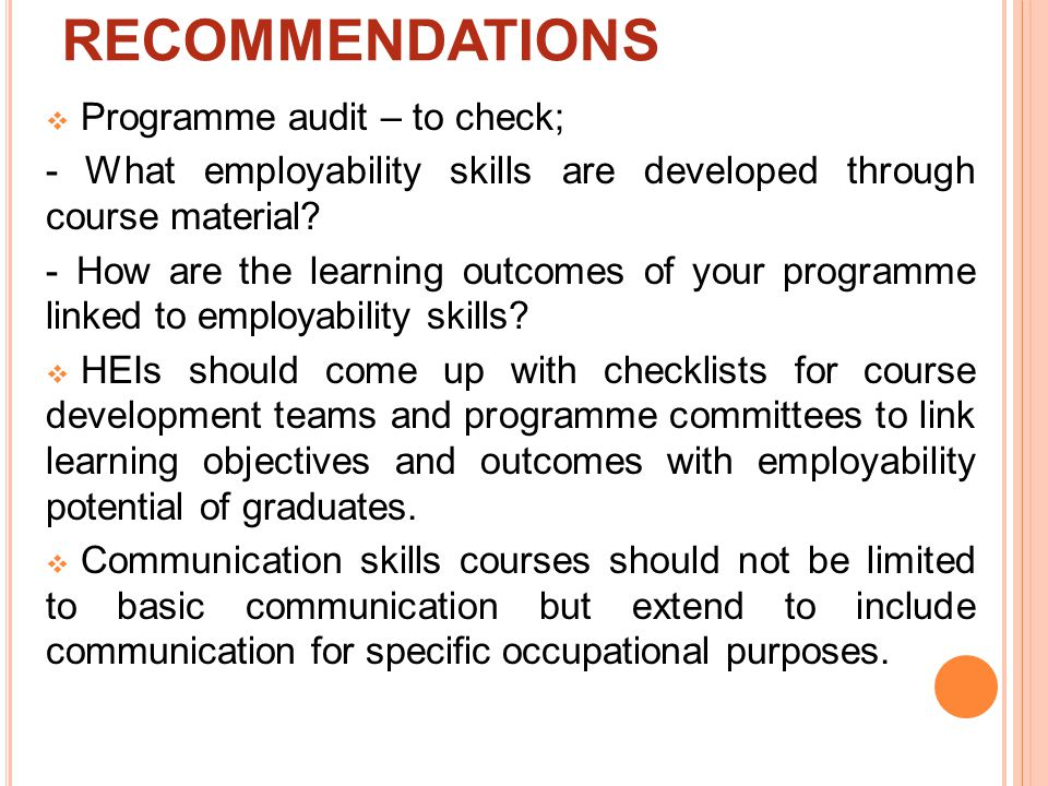 RECOMMENDATIONS  Programme audit – to check; - What employability skills are developed through course material.