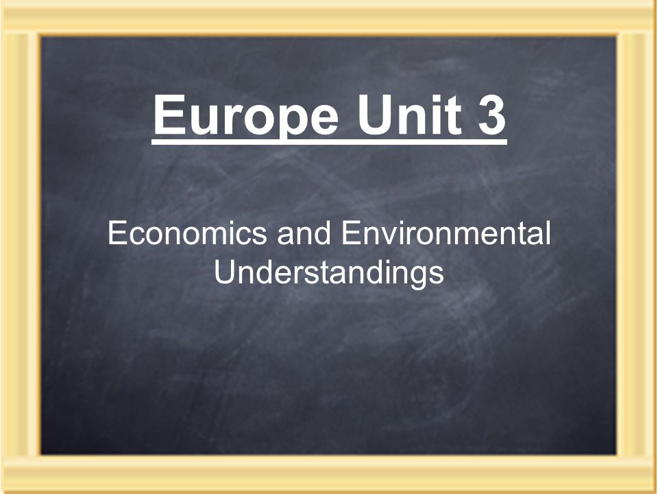 Europe Unit 3 Economics and Environmental Understandings