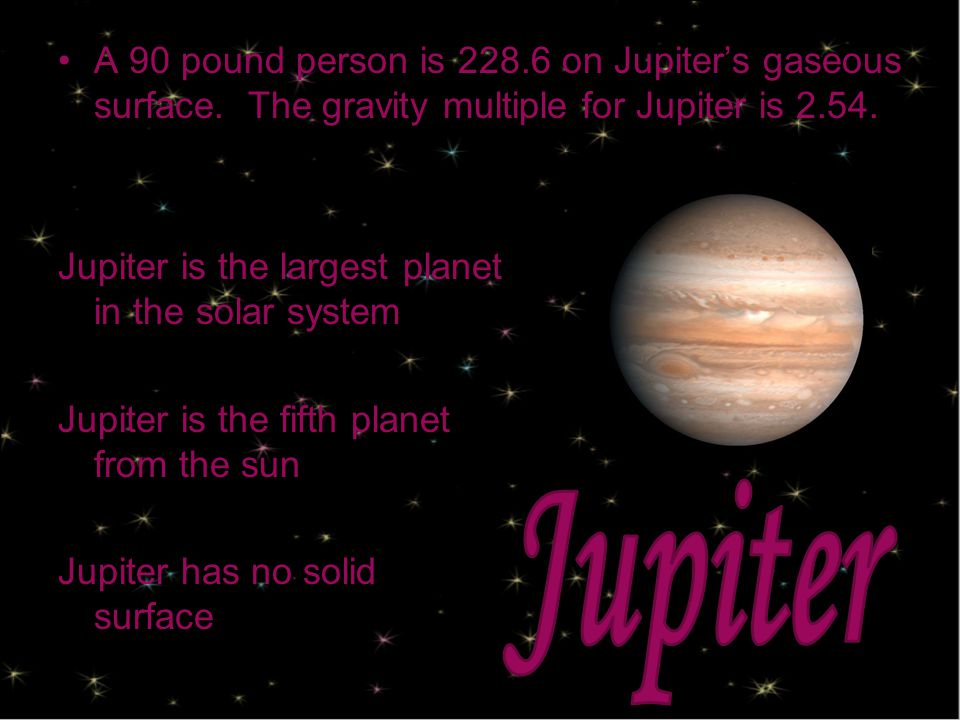 A 90 pound person is on Jupiter's gaseous surface.