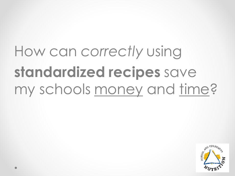 How can correctly using standardized recipes save my schools money and time