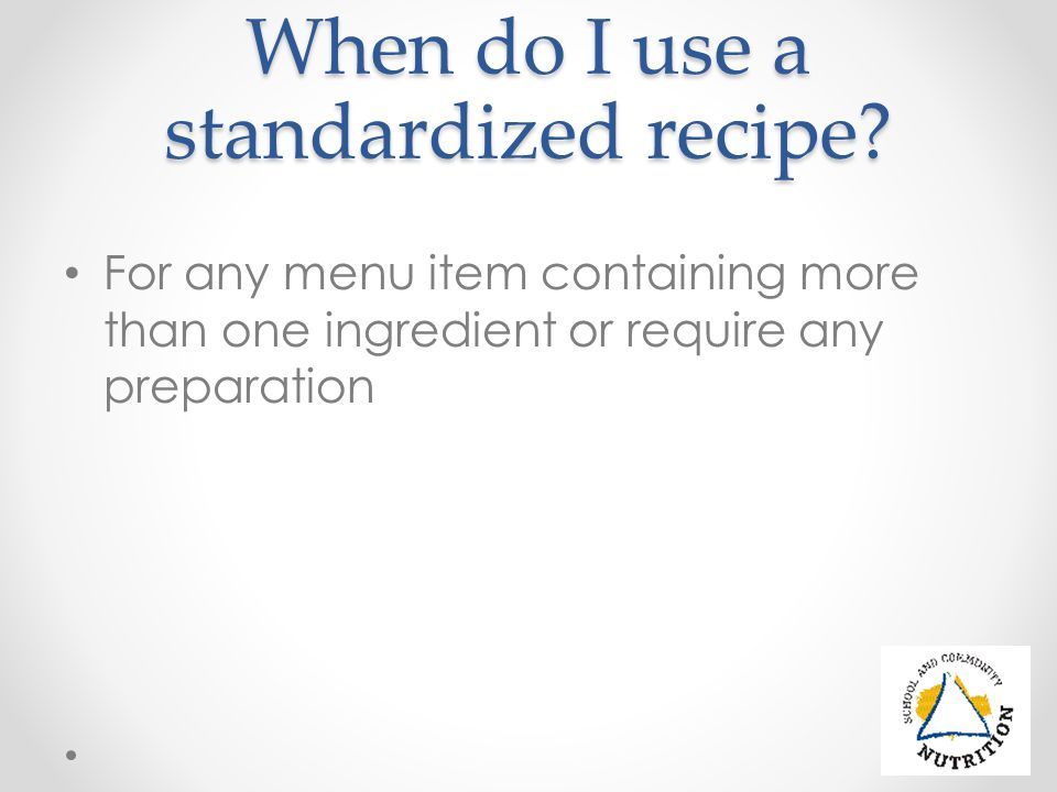 When do I use a standardized recipe.