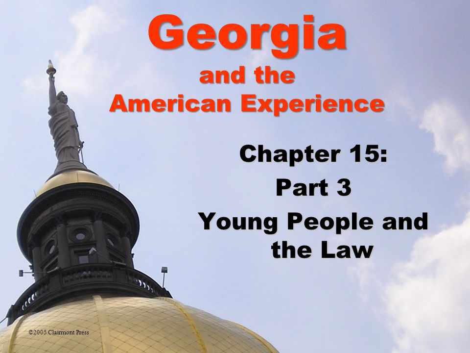 Chapter 15: Part 3 Young People and the Law ©2005 Clairmont Press Georgia and the American Experience