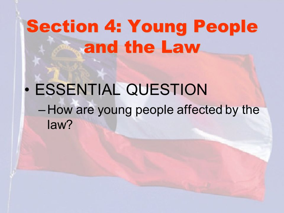 Section 4: Young People and the Law ESSENTIAL QUESTION –How are young people affected by the law