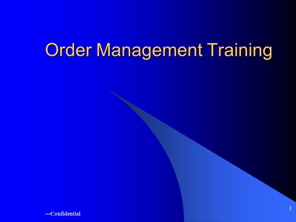 ---Confidential 1 Order Management Training