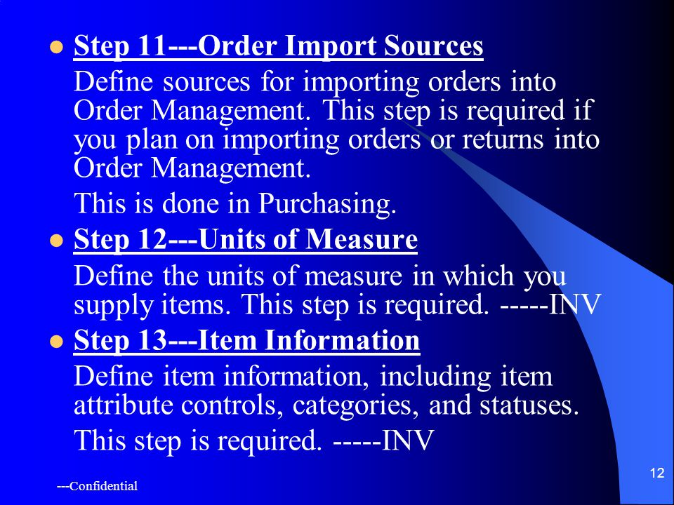 ---Confidential 12 Step 11---Order Import Sources Define sources for importing orders into Order Management.