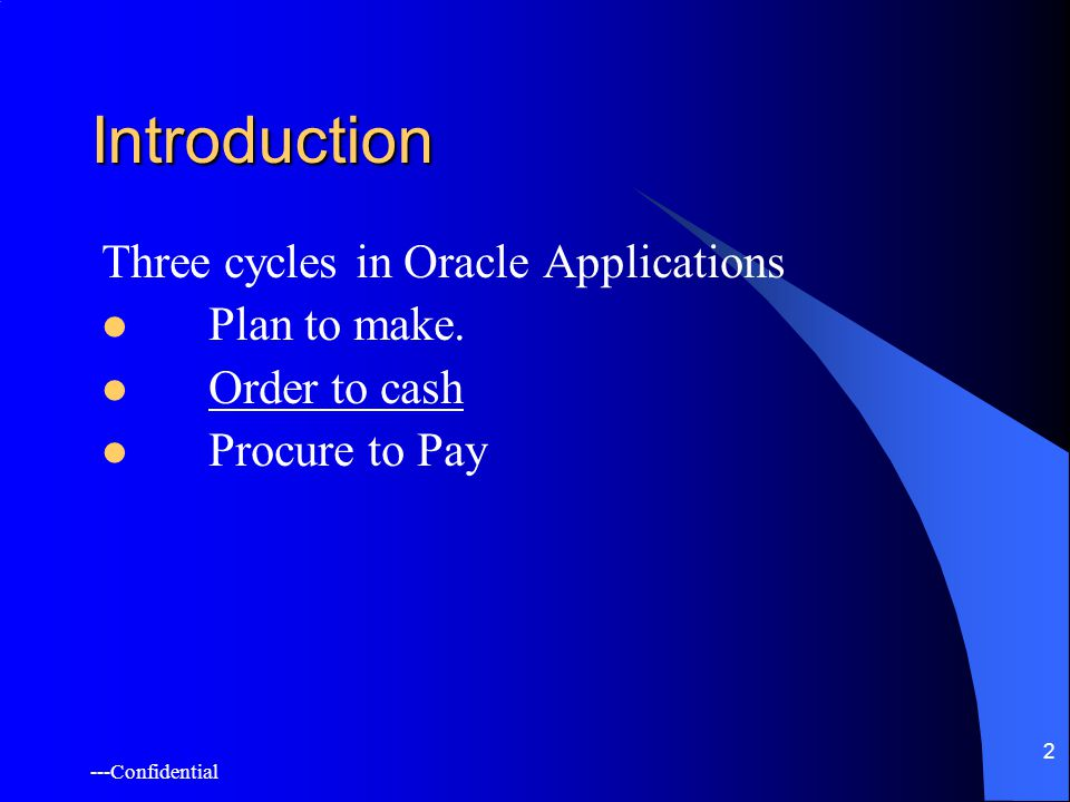 ---Confidential 2 Introduction Three cycles in Oracle Applications Plan to make.