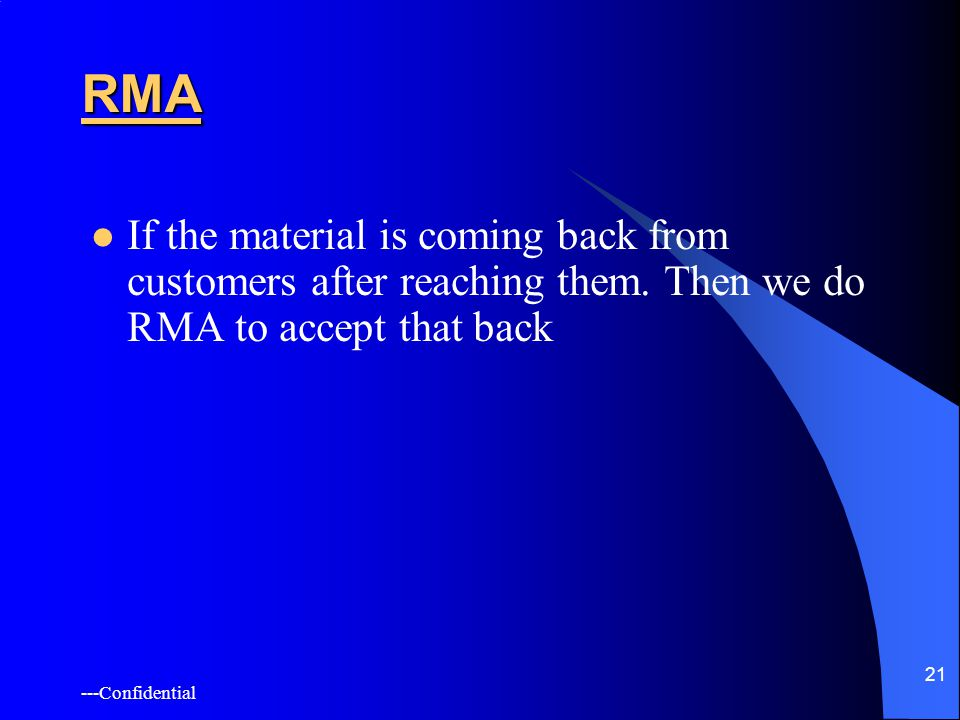 ---Confidential 21 RMA If the material is coming back from customers after reaching them.