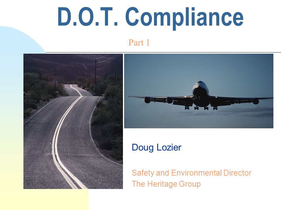 D.O.T. Compliance Doug Lozier Safety and Environmental Director The Heritage Group Part 1