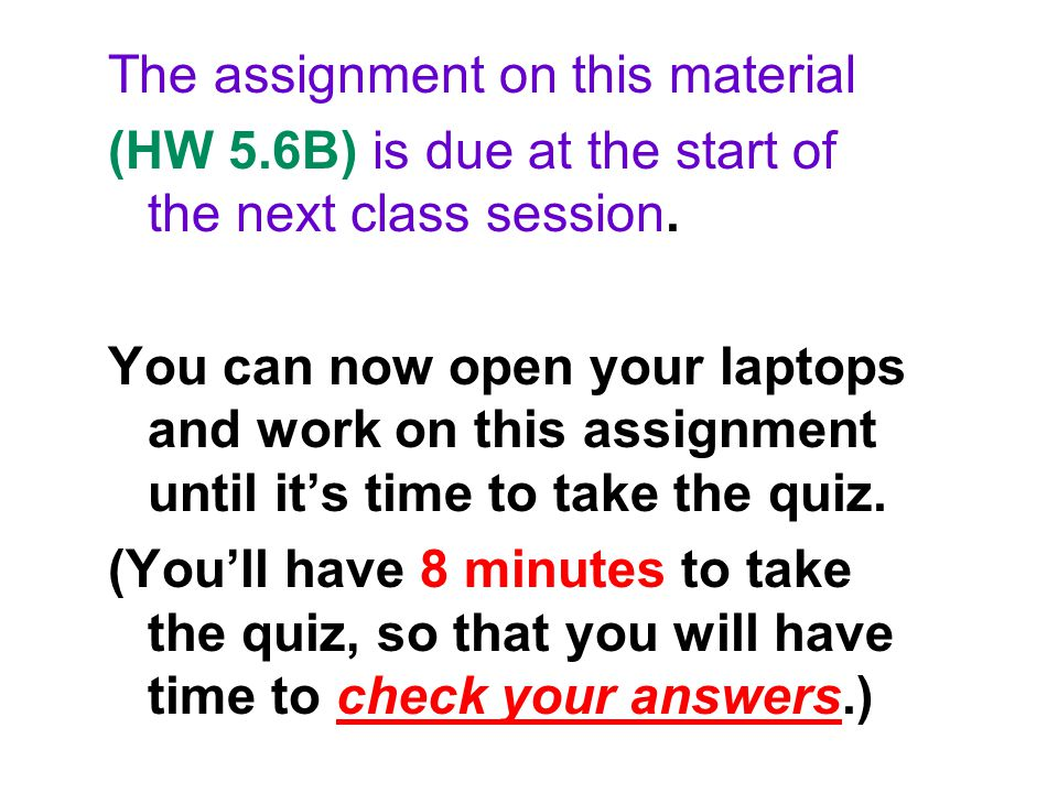 The assignment on this material (HW 5.6B) is due at the start of the next class session.