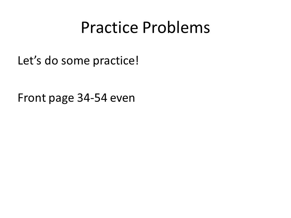 Practice Problems Let's do some practice! Front page even