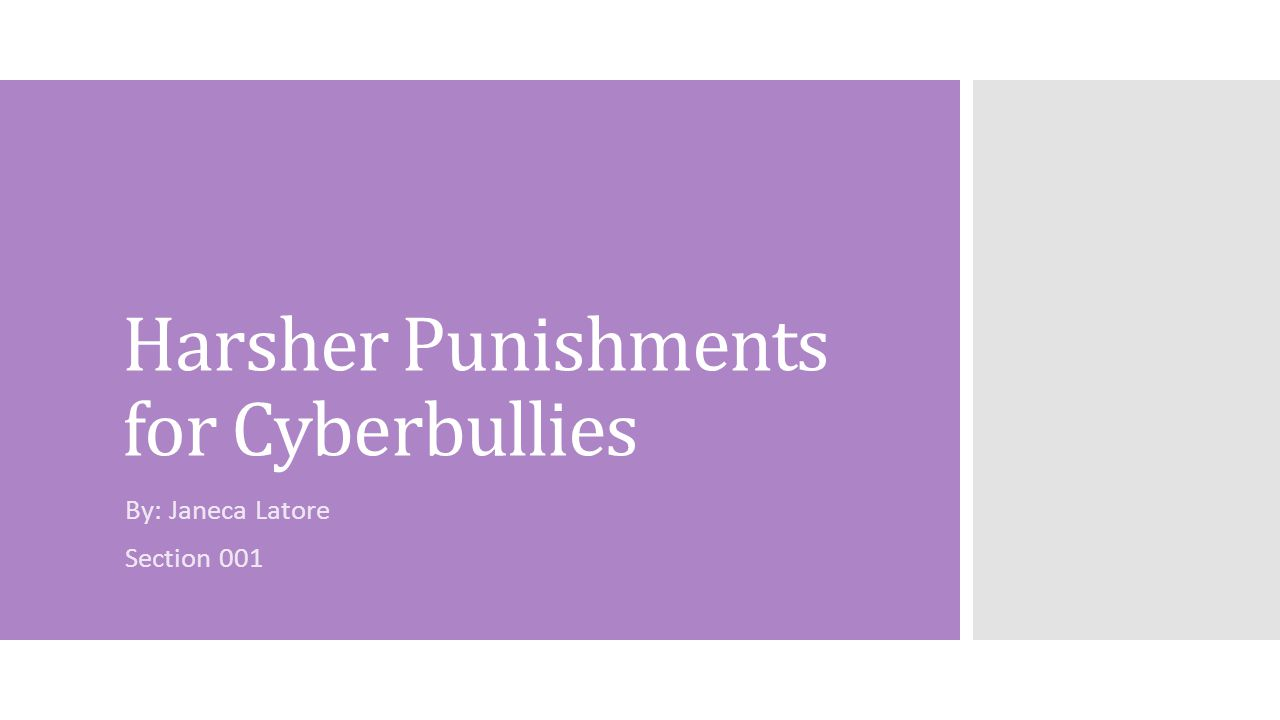 Harsher Punishments for Cyberbullies By: Janeca Latore Section 001