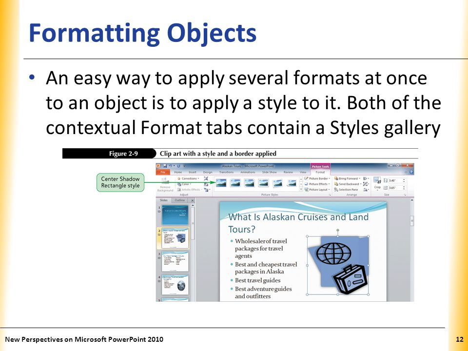 XP Formatting Objects An easy way to apply several formats at once to an object is to apply a style to it.