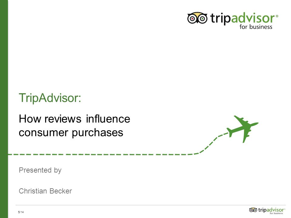 Presented by Christian Becker TripAdvisor: How reviews influence consumer purchases 5/14