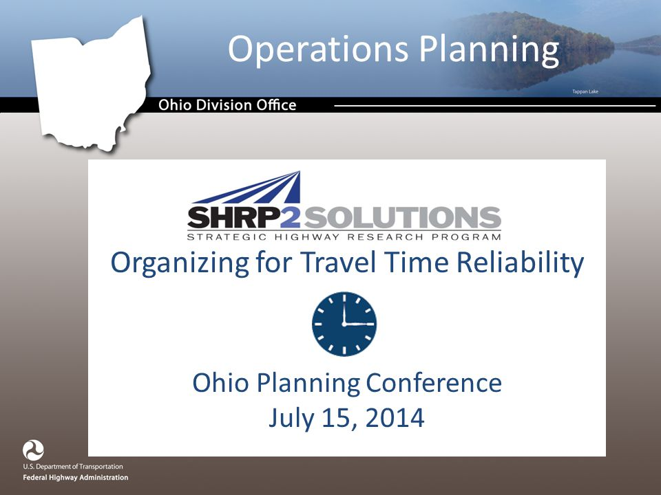 Operations Planning Organizing for Travel Time Reliability Ohio Planning Conference July 15, 2014