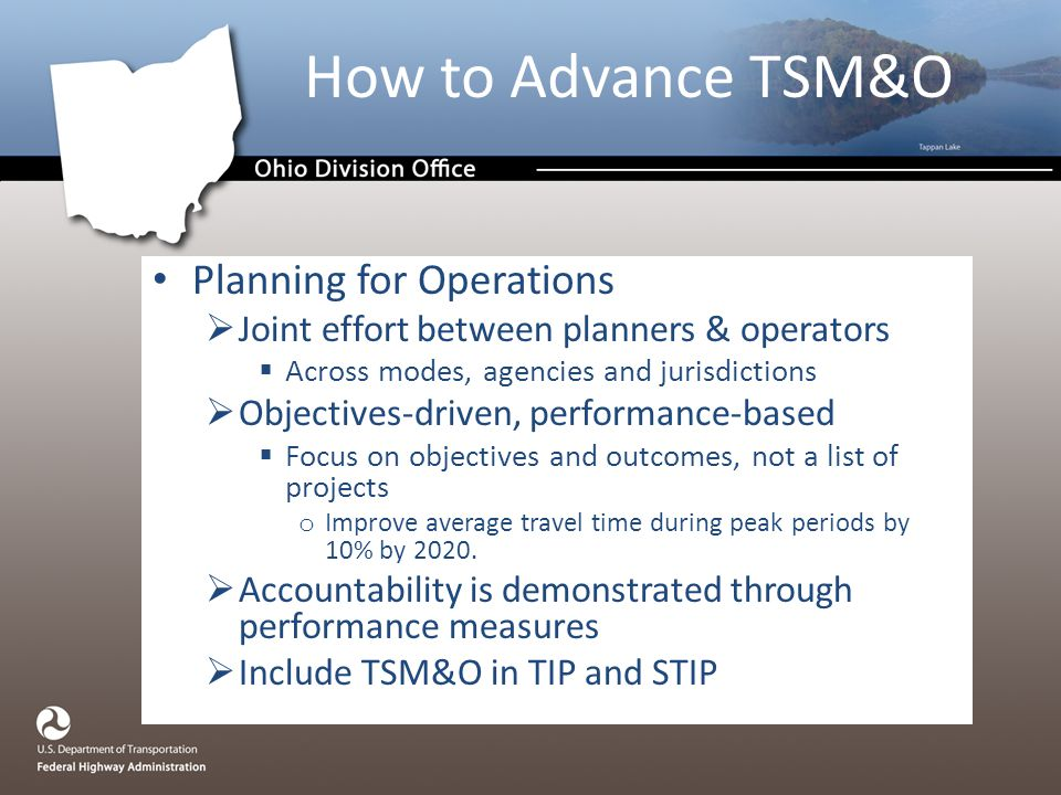 Planning for Operations  Joint effort between planners & operators  Across modes, agencies and jurisdictions  Objectives-driven, performance-based  Focus on objectives and outcomes, not a list of projects o Improve average travel time during peak periods by 10% by 2020.
