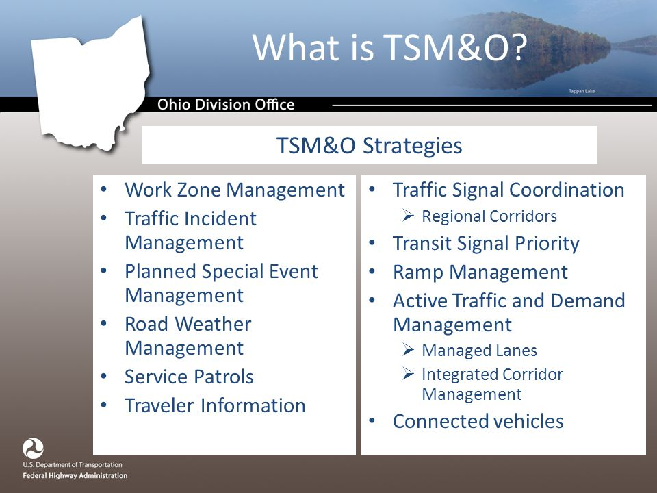 Work Zone Management Traffic Incident Management Planned Special Event Management Road Weather Management Service Patrols Traveler Information Traffic Signal Coordination  Regional Corridors Transit Signal Priority Ramp Management Active Traffic and Demand Management  Managed Lanes  Integrated Corridor Management Connected vehicles TSM&O Strategies